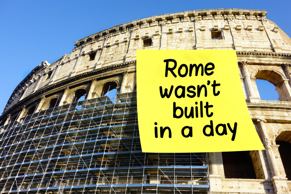 rome wasnt built in a day